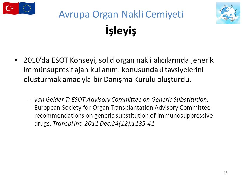2010'da ESOT Konseyi, solid organ nakli alıcılarında jenerik immünsupresif ajan kullanımı konusundaki tavsiyelerini oluşturmak amacıyla bir Danışma Ku