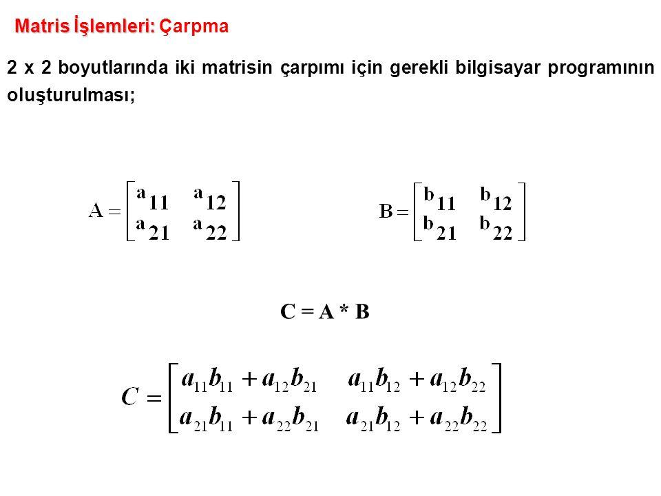 2 x 2 boyutlarında iki matrisin çarpımı için gerekli bilgisayar programının oluşturulması; Matris İşlemleri: Matris İşlemleri: Çarpma C = A * B