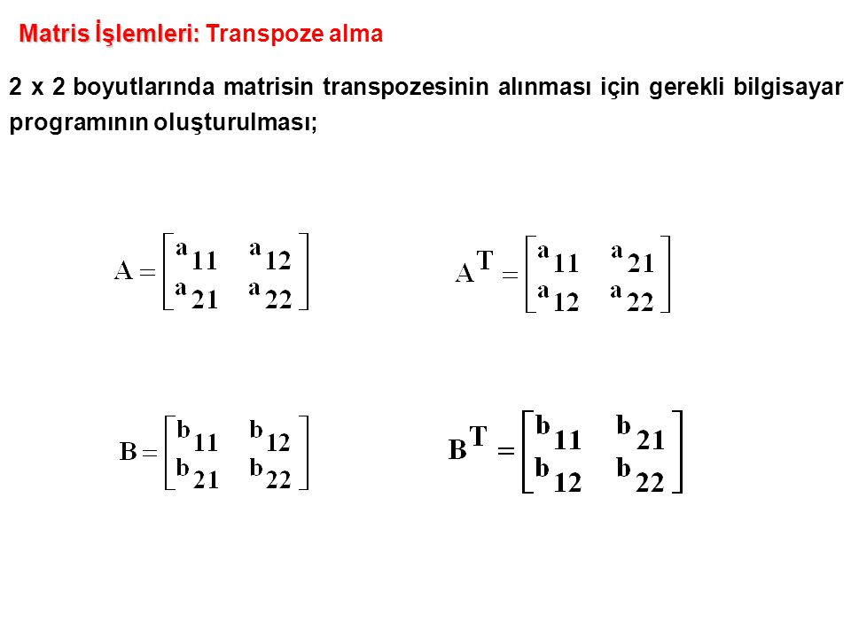 2 x 2 boyutlarında matrisin transpozesinin alınması için gerekli bilgisayar programının oluşturulması; Matris İşlemleri: Matris İşlemleri: Transpoze alma