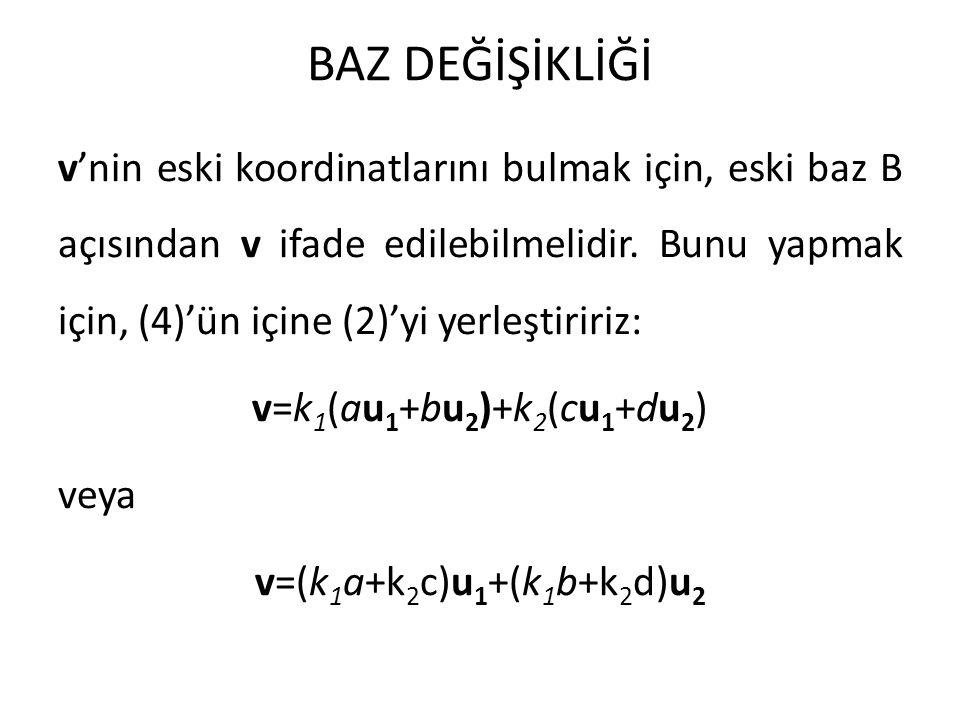 BAZ DEĞİŞİKLİĞİ v'nin eski koordinatlarını bulmak için, eski baz B açısından v ifade edilebilmelidir. Bunu yapmak için, (4)'ün içine (2)'yi yerleştiri
