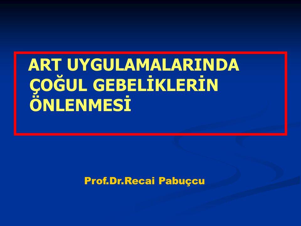 ART UYGULAMALARINDA ÇOĞUL GEBELİKLERİN ÖNLENMESİ Prof.Dr.Recai Pabuçcu