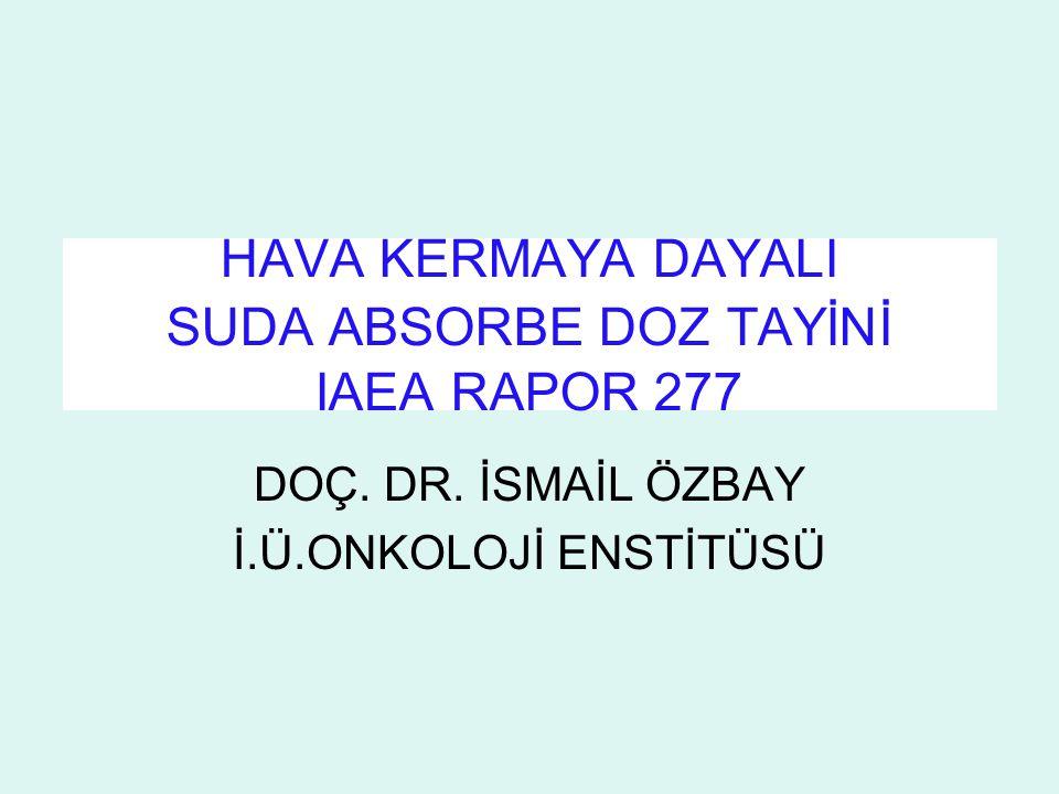 Suda absorbe doz SSD=1m.de ölçülen absorbe doz eğrisinden R 50 =7.4 cm, R P = 9 cm E po= 0.22 + 1.98 R p + 0.0025 + E po = 18.24 MeV E 0 = 17.56 MeV (tablo IV) z/R p= 0.333, E z /E 0 =0.596 (tablo V) z= 3 cm.de E Z = 10.47 MeV S w,air = 0.999 (tablo X) P u = 0.981(tablo XI)