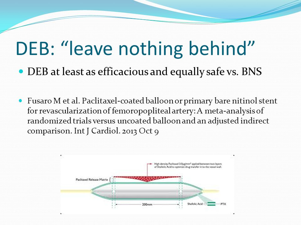 "DEB: ""leave nothing behind"" DEB at least as efficacious and equally safe vs. BNS Fusaro M et al. Paclitaxel-coated balloon or primary bare nitinol ste"