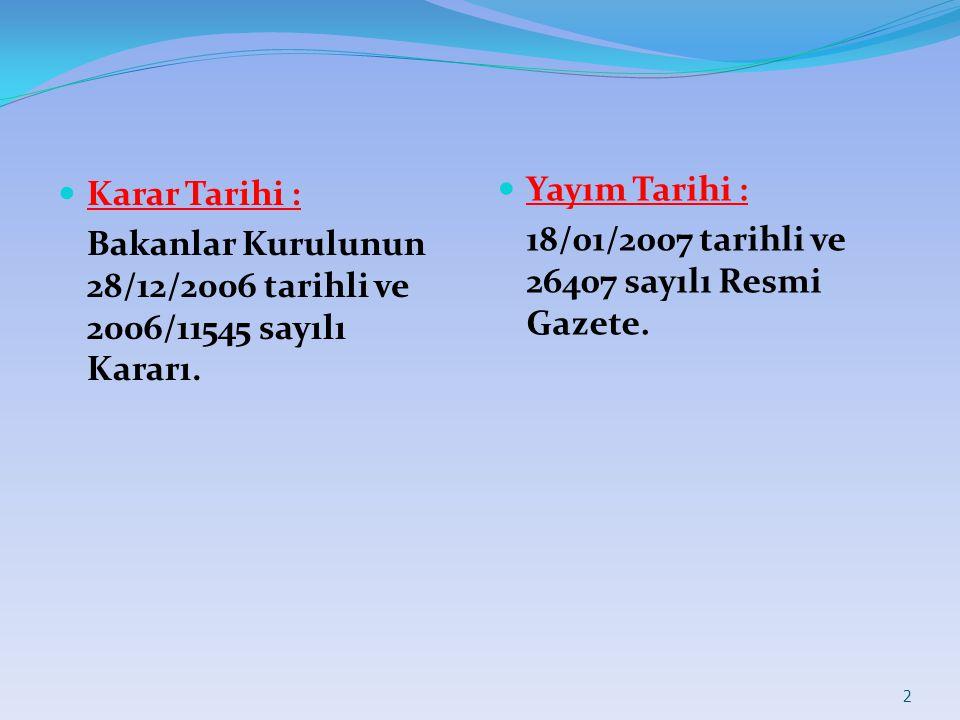 2 Karar Tarihi : Bakanlar Kurulunun 28/12/2006 tarihli ve 2006/11545 sayılı Kararı. Yayım Tarihi : 18/01/2007 tarihli ve 26407 sayılı Resmi Gazete.
