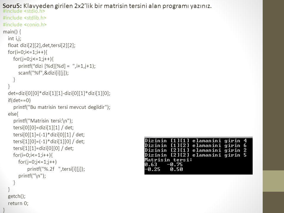 Soru5: Klavyeden girilen 2x2'lik bir matrisin tersini alan programı yazınız. #include main() { int i,j; float dizi[2][2],det,tersi[2][2]; for(i=0;i<=1