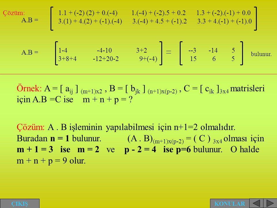 Çözüm: 1.1 + (-2) (2) + 0.(-4) 1.(-4) + (-2).5 + 0.2 1.3 + (-2).(-1) + 0.0 3.(1) + 4.(2) + (-1).(-4) 3.(-4) + 4.5 + (-1).2 3.3 + 4.(-1) + (-1).0 1-4 -