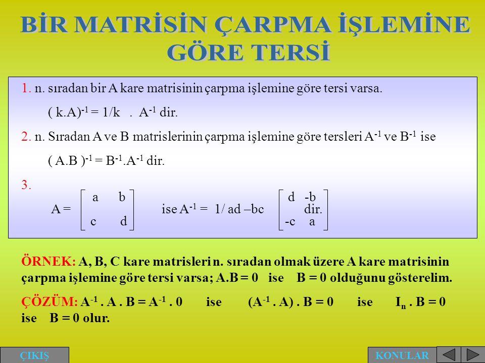 1. n. sıradan bir A kare matrisinin çarpma işlemine göre tersi varsa. ( k.A) -1 = 1/k. A -1 dir. 2. n. Sıradan A ve B matrislerinin çarpma işlemine gö