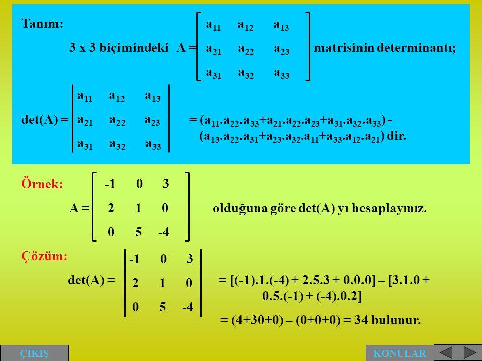 Tanım: 3 x 3 biçimindeki A = matrisinin determinantı; det(A) = = (a 11.a 22.a 33 +a 21.a 22.a 23 +a 31.a 32.a 33 ) - (a 13.a 22.a 31 +a 23.a 32.a 11 +