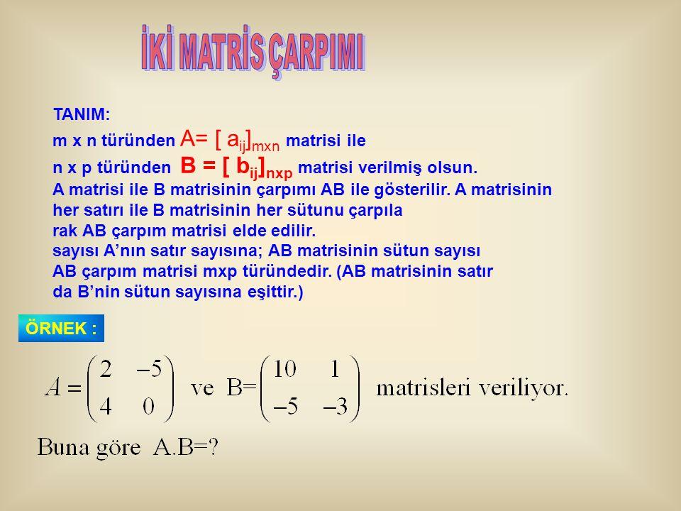 TANIM: m x n türünden A= [ a ij ] mxn matrisi ile n x p türünden B = [ b ij ] nxp matrisi verilmiş olsun. A matrisi ile B matrisinin çarpımı AB ile gö