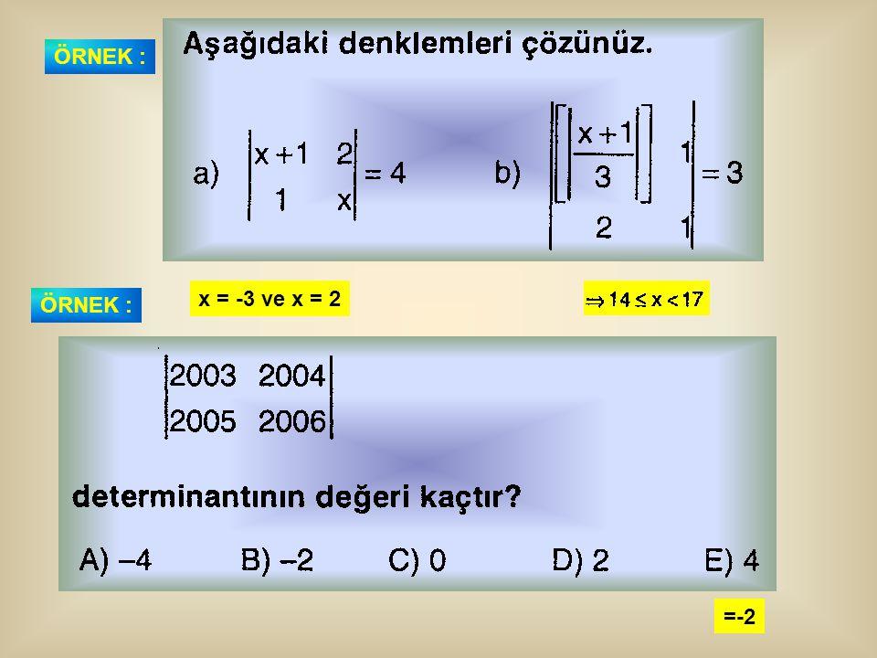 ÖRNEK : ÖRNEK : x = -3 ve x = 2 =-2
