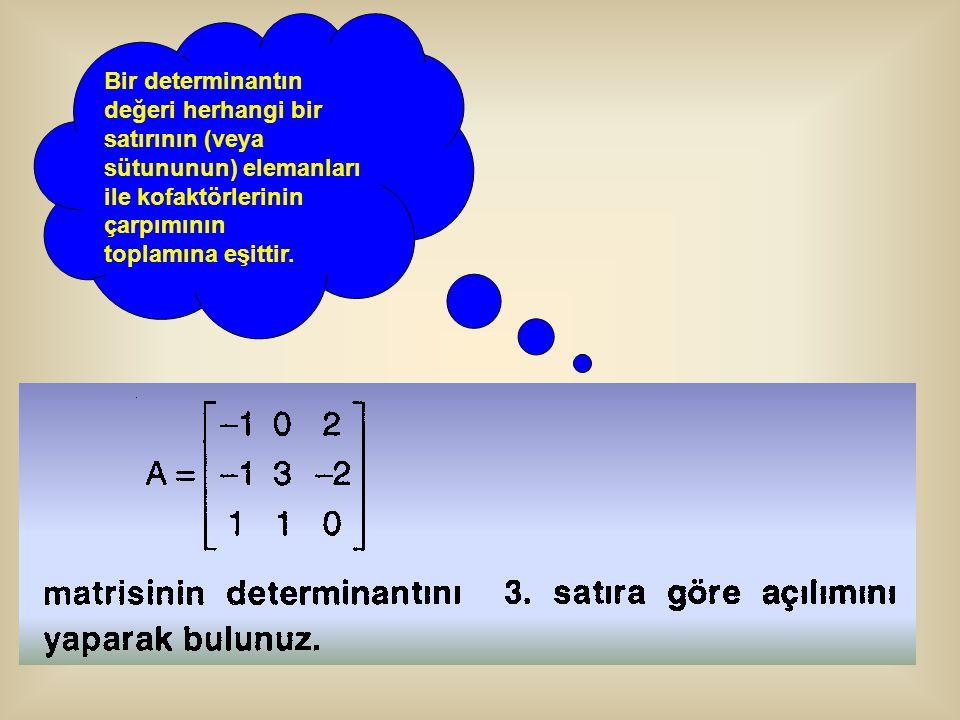 Bir determinantın değeri herhangi bir satırının (veya sütununun) elemanları ile kofaktörlerinin çarpımının toplamına eşittir.