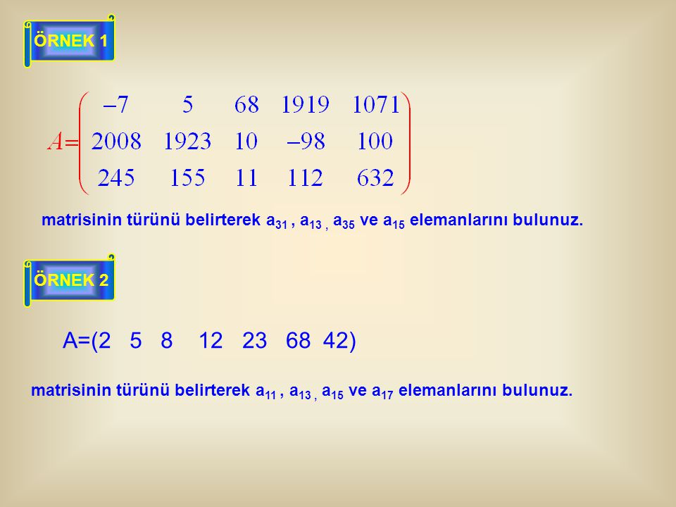 matrisinin türünü belirterek a 31, a 13, a 35 ve a 15 elemanlarını bulunuz. ÖRNEK 1 ÖRNEK 2 matrisinin türünü belirterek a 11, a 13, a 15 ve a 17 elem