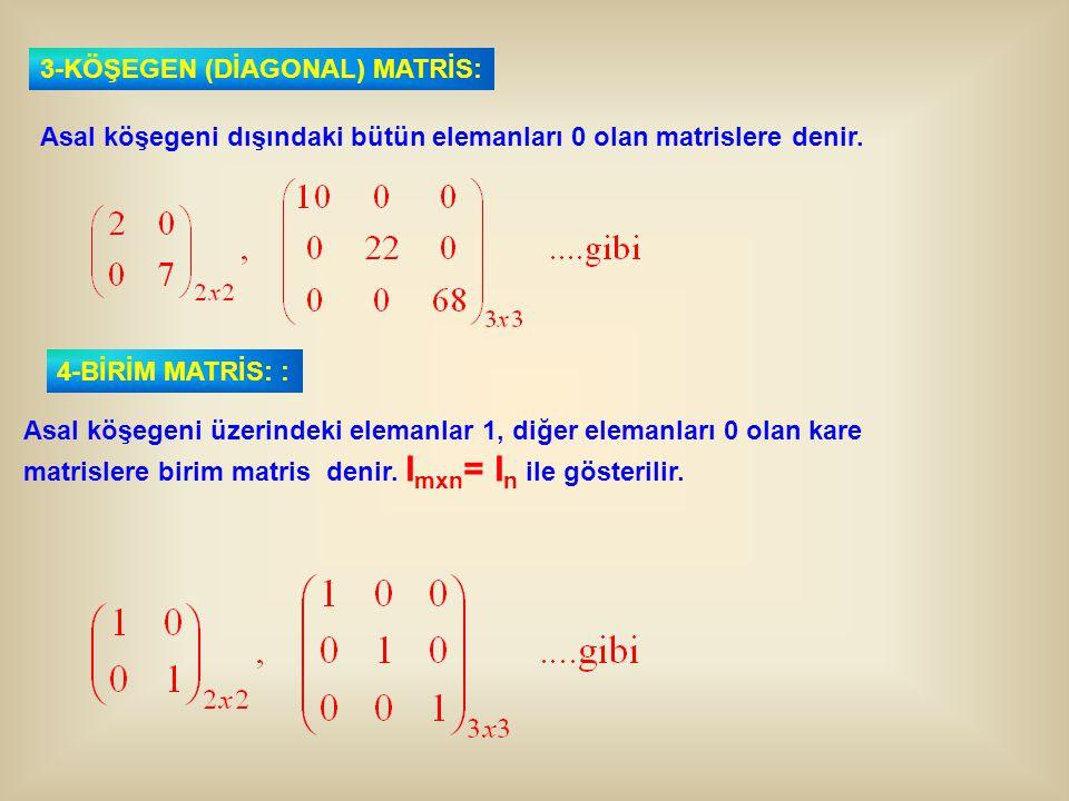3-KÖŞEGEN (DİAGONAL) MATRİS: Asal köşegeni dışındaki bütün elemanları 0 olan matrislere denir. Asal köşegeni üzerindeki elemanlar 1, diğer elemanları