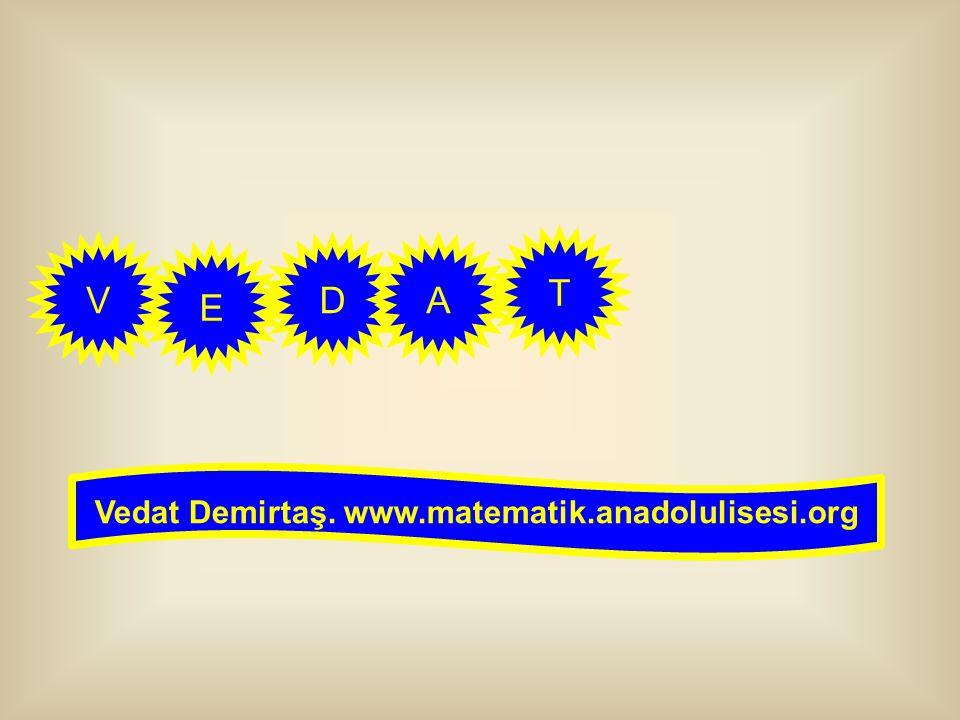 V E DA T Vedat Demirtaş. www.matematik.anadolulisesi.org