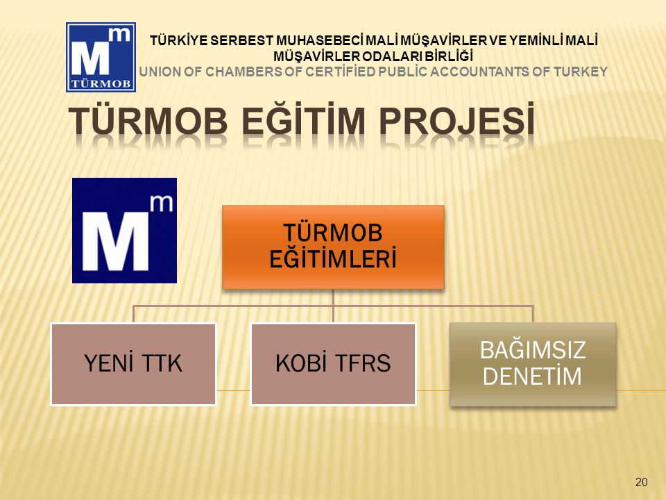 20 TÜRMOB EĞİTİMLERİ YENİ TTKKOBİ TFRS BAĞIMSIZ DENETİM TÜRKİYE SERBEST MUHASEBECİ MALİ MÜŞAVİRLER VE YEMİNLİ MALİ MÜŞAVİRLER ODALARI BİRLİĞİ UNION OF CHAMBERS OF CERTİFİED PUBLİC ACCOUNTANTS OF TURKEY