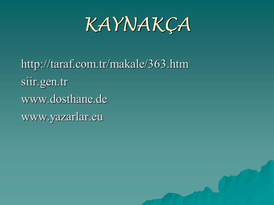 KAYNAKÇA http://taraf.com.tr/makale/363.htmsiir.gen.trwww.dosthane.dewww.yazarlar.eu