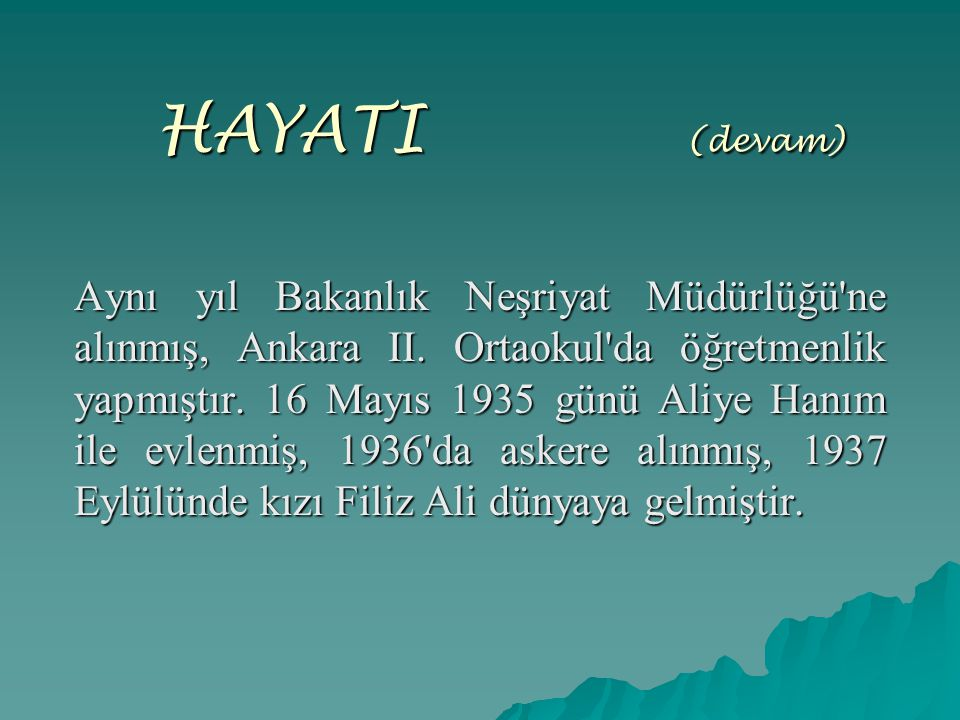 HAYATI (devam) Aynı yıl Bakanlık Neşriyat Müdürlüğü'ne alınmış, Ankara II. Ortaokul'da öğretmenlik yapmıştır. 16 Mayıs 1935 günü Aliye Hanım ile evlen
