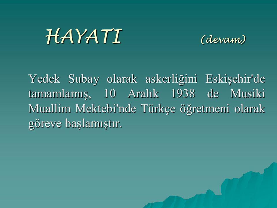 HAYATI ( (devam) Yedek Subay olarak askerliğini Eskişehir'de tamamlamış, 10 Aralık 1938 de Musiki Muallim Mektebi'nde Türkçe öğretmeni olarak göreve b