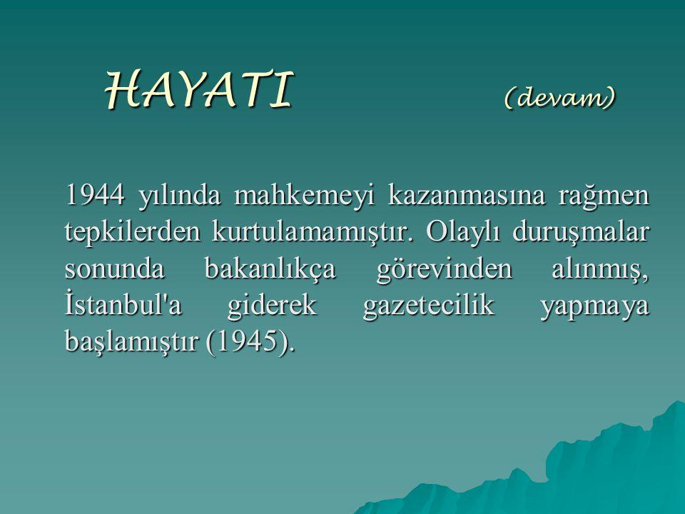 HAYATI ( (devam) 1944 yılında mahkemeyi kazanmasına rağmen tepkilerden kurtulamamıştır. Olaylı duruşmalar sonunda bakanlıkça görevinden alınmış, İstan