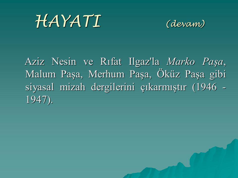 HAYATI (devam) Aziz Nesin ve Rıfat Ilgaz'la Marko Paşa, Malum Paşa, Merhum Paşa, Öküz Paşa gibi siyasal mizah dergilerini çıkarmıştır (1946 - 1947). A