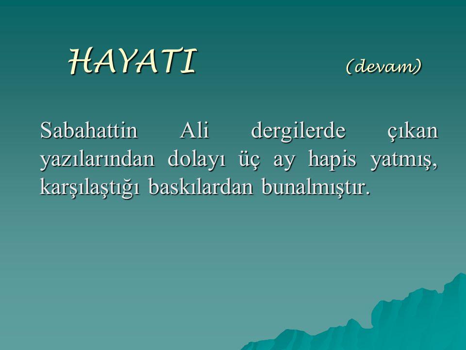 HAYATI ( (devam) Sabahattin Ali dergilerde çıkan yazılarından dolayı üç ay hapis yatmış, karşılaştığı baskılardan bunalmıştır.
