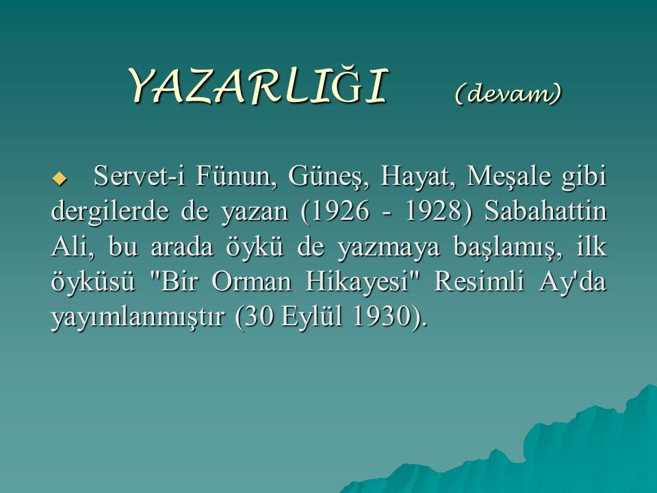 YAZARLIĞI ( (devam)  Servet-i Fünun, Güneş, Hayat, Meşale gibi dergilerde de yazan (1926 - 1928) Sabahattin Ali, bu arada öykü de yazmaya başlamış, i