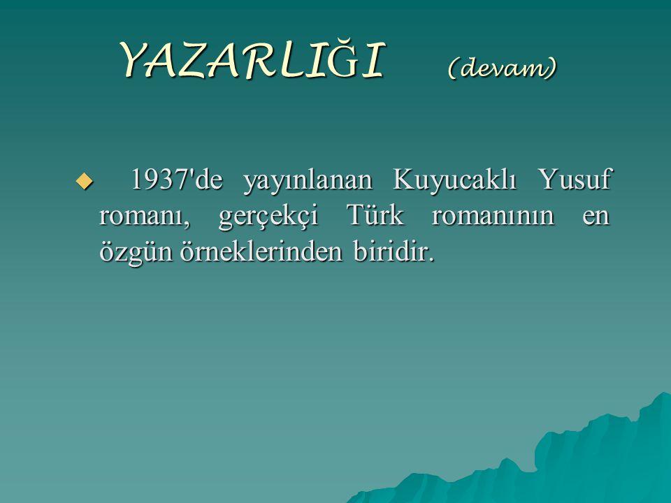 YAZARLI Ğ I (devam)  1937'de yayınlanan Kuyucaklı Yusuf romanı, gerçekçi Türk romanının en özgün örneklerinden biridir.