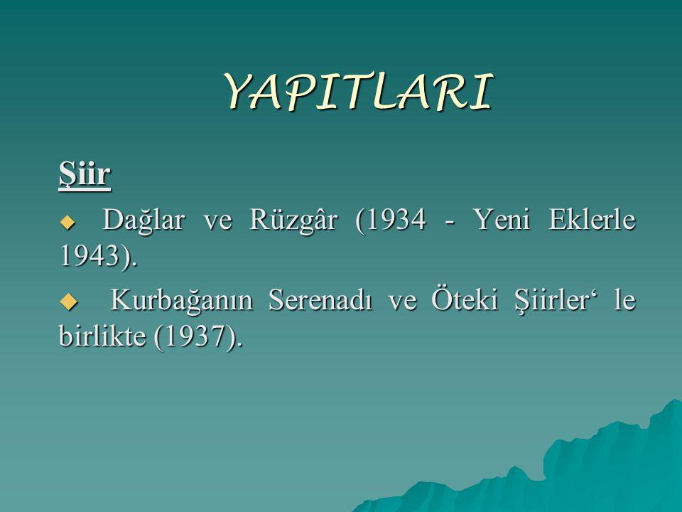 YAPITLARI Şiir  Dağlar ve Rüzgâr (1934 - Yeni Eklerle 1943).  Kurbağanın Serenadı ve Öteki Şiirler' le birlikte (1937).
