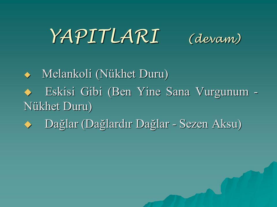 YAPITLARI ( (devam)  Melankoli (Nükhet Duru)  Eskisi Gibi (Ben Yine Sana Vurgunum - Nükhet Duru)  Dağlar (Dağlardır Dağlar - Sezen Aksu)