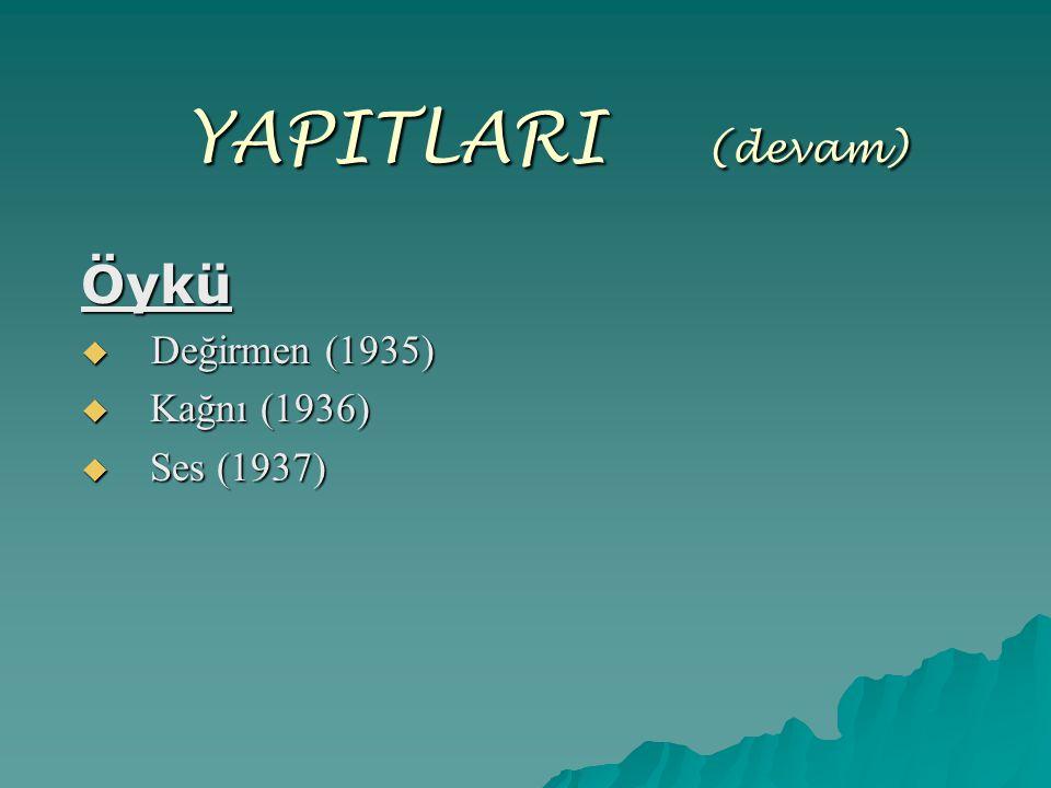 YAPITLARI ( (devam) Öykü  Değirmen (1935)  Kağnı (1936)  Ses (1937)