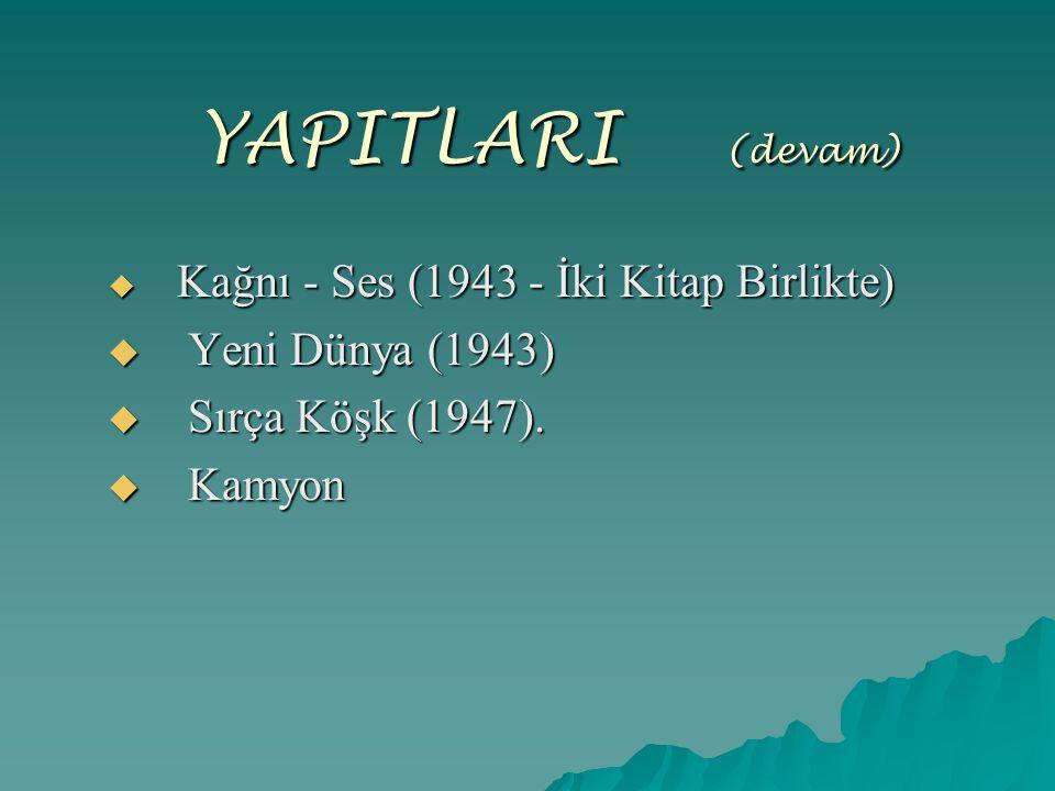 YAPITLARI ( (devam)  Kağnı - Ses (1943 - İki Kitap Birlikte)  Yeni Dünya (1943)  Sırça Köşk (1947).  Kamyon