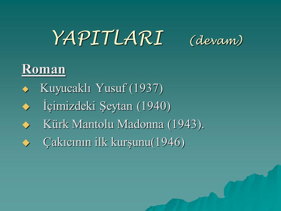 YAPITLARI (devam) Roman  Kuyucaklı Yusuf (1937)  İçimizdeki Şeytan (1940)  Kürk Mantolu Madonna (1943).  Çakıcının ilk kurşunu(1946)