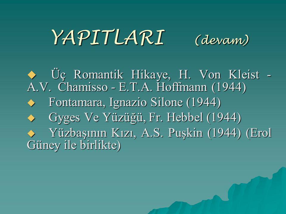YAPITLARI ( (devam)  Üç Romantik Hikaye, H. Von Kleist - A.V. Chamisso - E.T.A. Hoffmann (1944)  Fontamara, Ignazio Silone (1944)  Gyges Ve Yüzüğü,