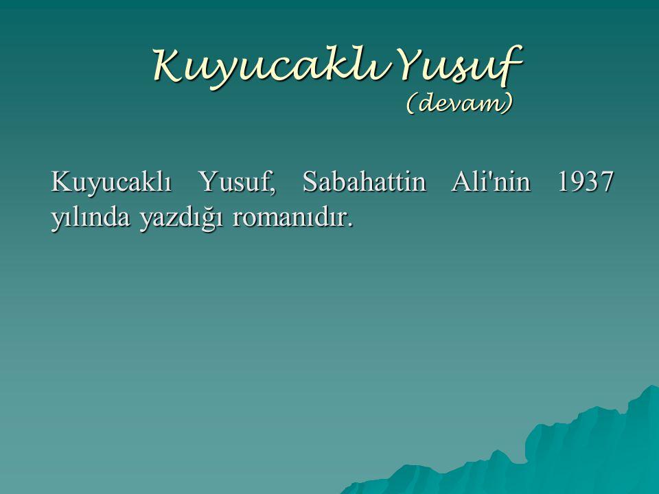 Kuyucaklı Yusuf (devam) Kuyucaklı Yusuf, Sabahattin Ali'nin 1937 yılında yazdığı romanıdır.