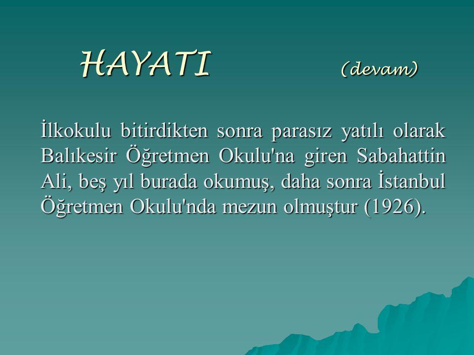 HAYATI ( (devam) Bir yıl kadar Yozgat ta ilkokul öğretmenliği yapmış, Millî Eğitim Bakanlığı nın açtığı sınavı kazanarak Almanya ya giderek iki yıl orada okumuştur (1928 - 1930).