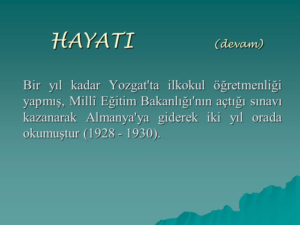 HAYATI ( (devam) Bir yıl kadar Yozgat'ta ilkokul öğretmenliği yapmış, Millî Eğitim Bakanlığı'nın açtığı sınavı kazanarak Almanya'ya giderek iki yıl or