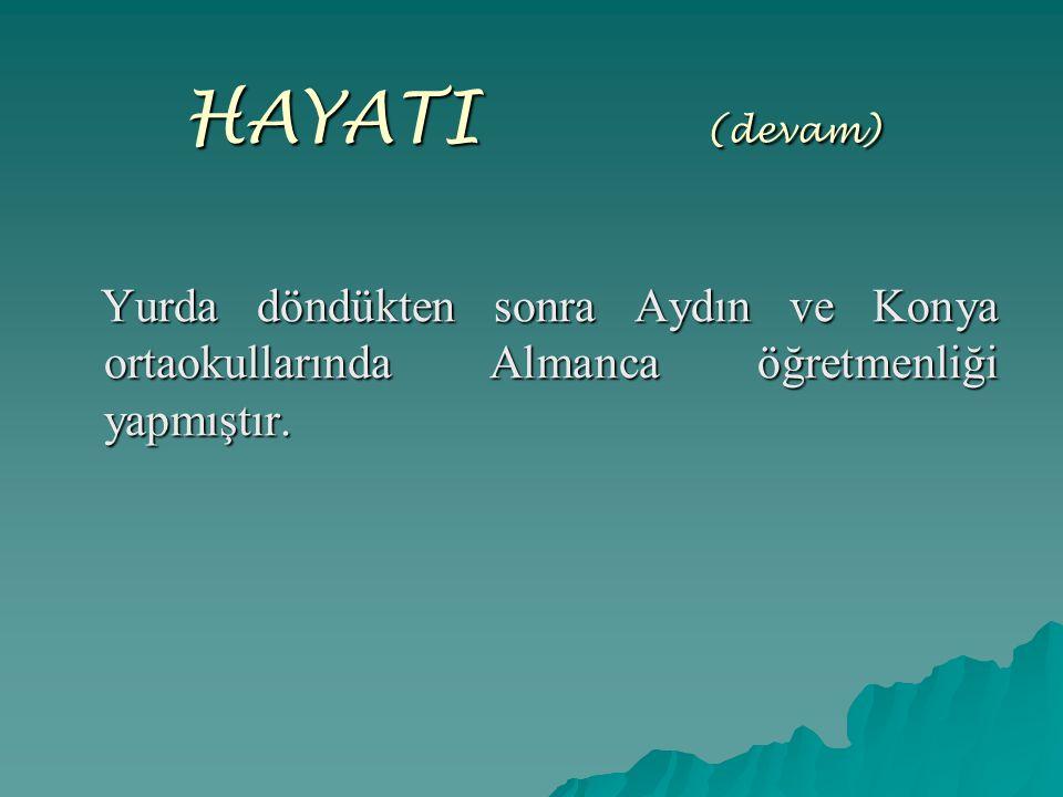 HAYATI (devam) Yurda döndükten sonra Aydın ve Konya ortaokullarında Almanca öğretmenliği yapmıştır. Yurda döndükten sonra Aydın ve Konya ortaokulların