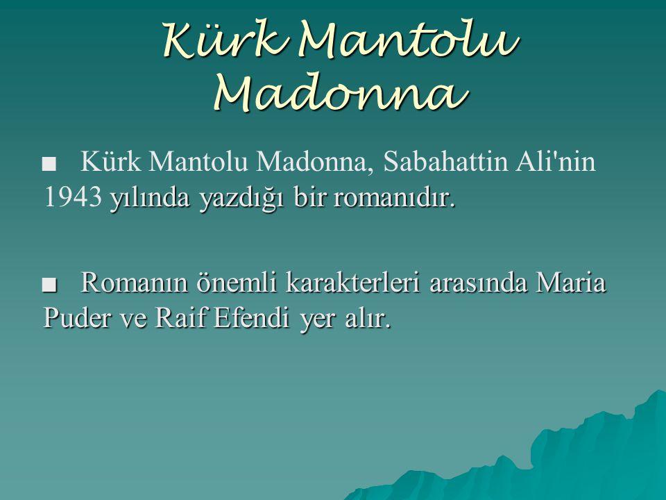 yılında yazdığı bir romanıdır. ■ Kürk Mantolu Madonna, Sabahattin Ali'nin 1943 yılında yazdığı bir romanıdır. ■ Romanın önemli karakterleri arasında M