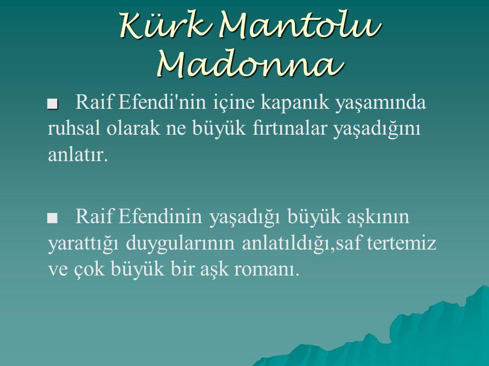Kürk Mantolu Madonna ■ ■ Raif Efendi'nin içine kapanık yaşamında ruhsal olarak ne büyük fırtınalar yaşadığını anlatır. ■ Raif Efendinin yaşadığı büyük