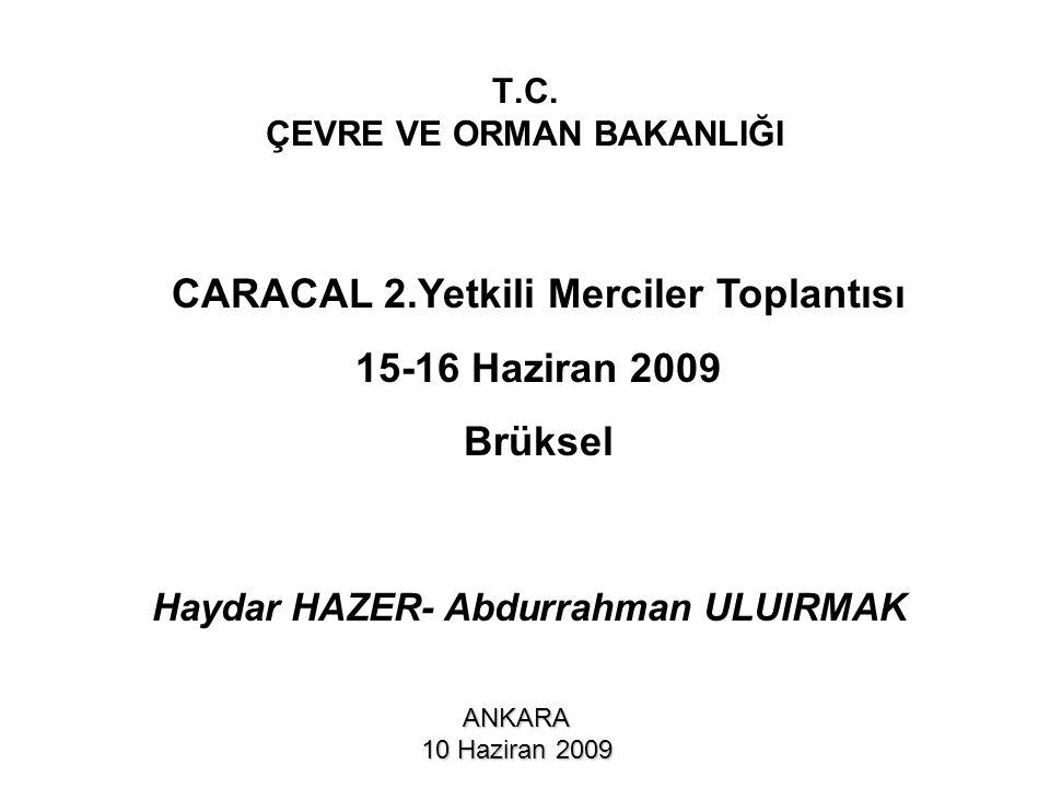 T.C. ÇEVRE VE ORMAN BAKANLIĞI ANKARA 10 Haziran 2009 CARACAL 2.Yetkili Merciler Toplantısı 15-16 Haziran 2009 Brüksel Haydar HAZER- Abdurrahman ULUIRM