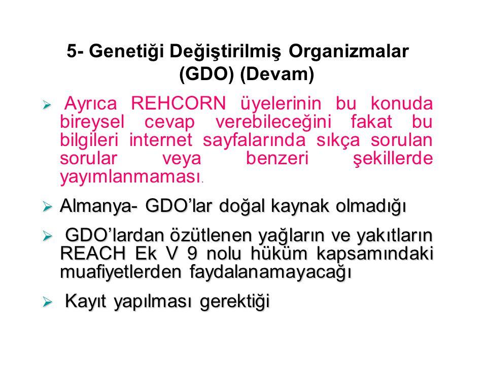 5- Genetiği Değiştirilmiş Organizmalar (GDO) (Devam)   Ayrıca REHCORN üyelerinin bu konuda bireysel cevap verebileceğini fakat bu bilgileri internet sayfalarında sıkça sorulan sorular veya benzeri şekillerde yayımlanmaması.