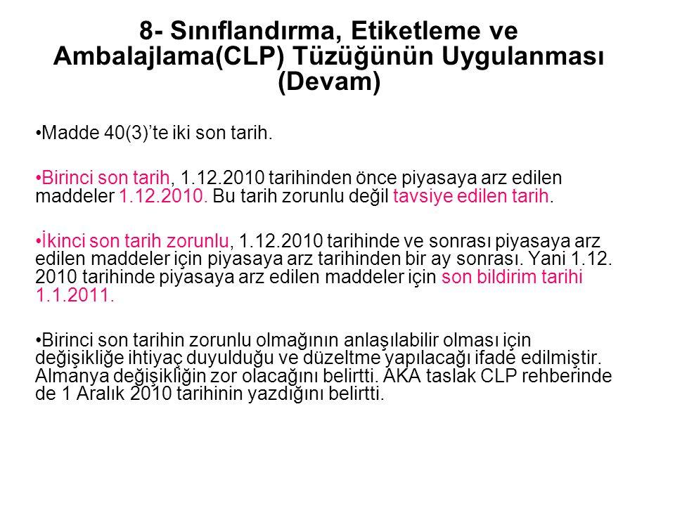 8- Sınıflandırma, Etiketleme ve Ambalajlama(CLP) Tüzüğünün Uygulanması (Devam) Madde 40(3)'te iki son tarih. Birinci son tarih, 1.12.2010 tarihinden ö