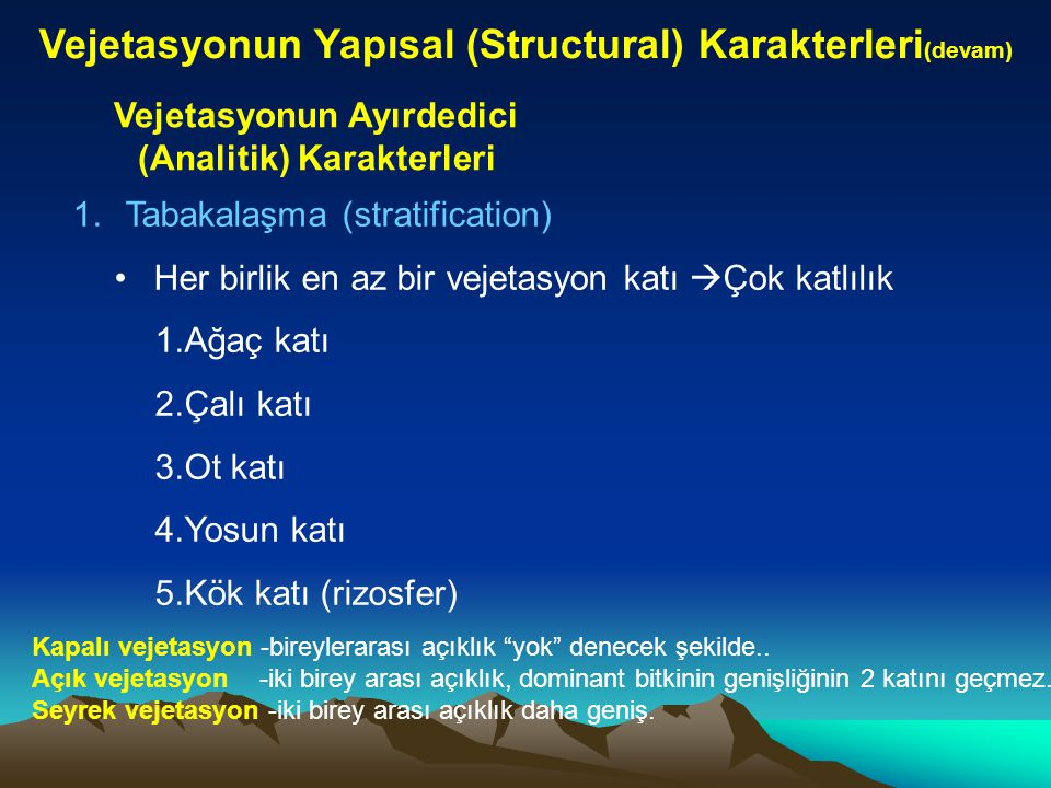Vejetasyonun Yapısal (Structural) Karakterleri (devam) Vejetasyonun Ayırdedici (Analitik) Karakterleri 1.Tabakalaşma (stratification) Her birlik en az