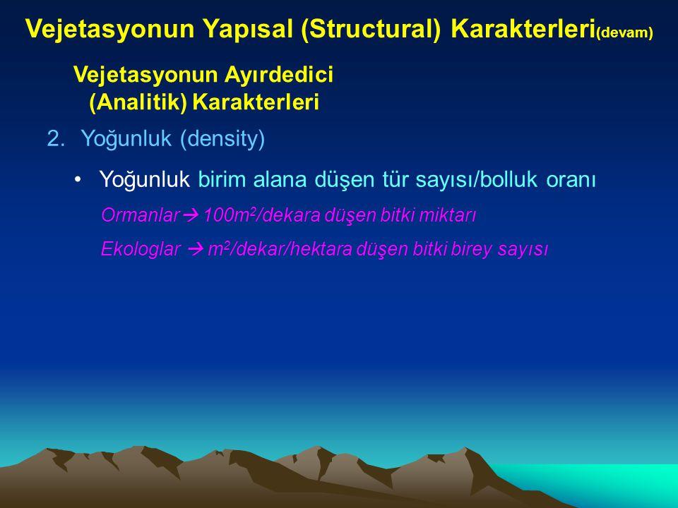 Vejetasyonun Yapısal (Structural) Karakterleri (devam) Vejetasyonun Ayırdedici (Analitik) Karakterleri 5.Peryodisite (devirlilik, fenolojik özellik) Bitki türlerleri  farklı mevsimlerde Vejetatif ve generatif gelişim basamağı (=yıllık fenolojik özellikler) Örnek: Step vejetasyonu; ilkbahar  rengarenk sonbahar  solgun ve sararmış Bazı Fenolojik Özellikler ve işaretleri: yap.: bitki yaprak evresinde, yas.: bitki yapraksız evrede, to.: tomurcuk evresinde, çi.: çiçeklenme devresinde, mey.: meyve devresi, ms.: meyvelenme sonu,.....