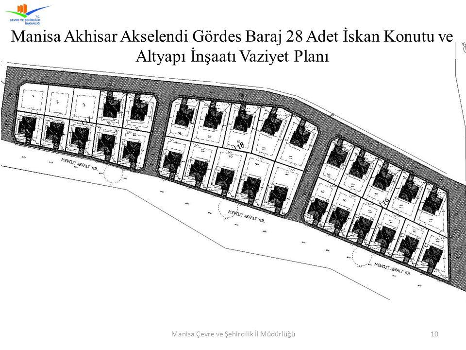 10Manisa Çevre ve Şehircilik İl Müdürlüğü Manisa Akhisar Akselendi Gördes Baraj 28 Adet İskan Konutu ve Altyapı İnşaatı Vaziyet Planı