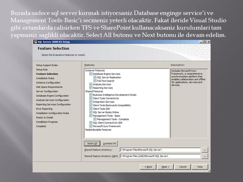 Burada sadece sql server kurmak istiyorsaniz Database enginge service'i ve Management Tools-Basic'i secmeniz yeterli olacaktir. Fakat ileride Visual S