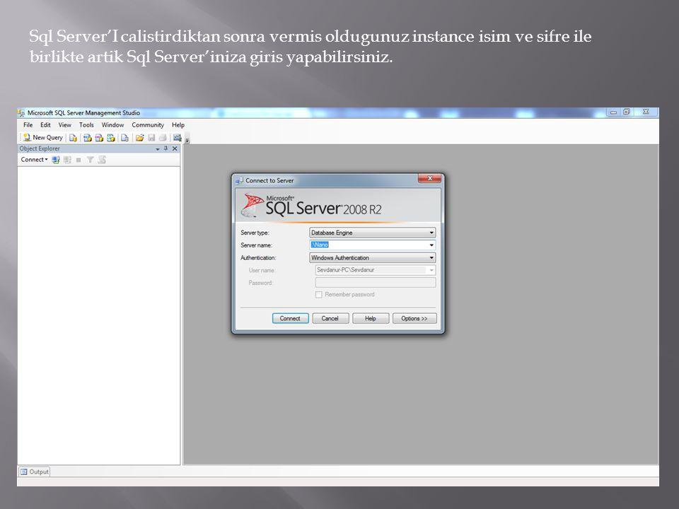 Sql Server'I calistirdiktan sonra vermis oldugunuz instance isim ve sifre ile birlikte artik Sql Server'iniza giris yapabilirsiniz.
