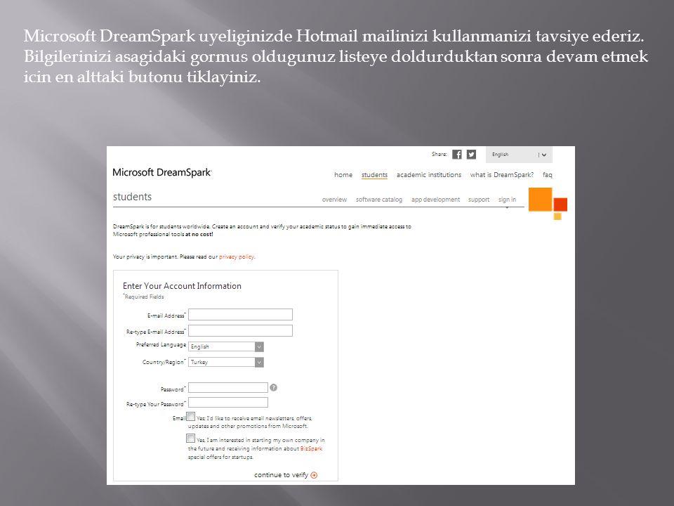 Microsoft DreamSpark uyeliginizde Hotmail mailinizi kullanmanizi tavsiye ederiz. Bilgilerinizi asagidaki gormus oldugunuz listeye doldurduktan sonra d