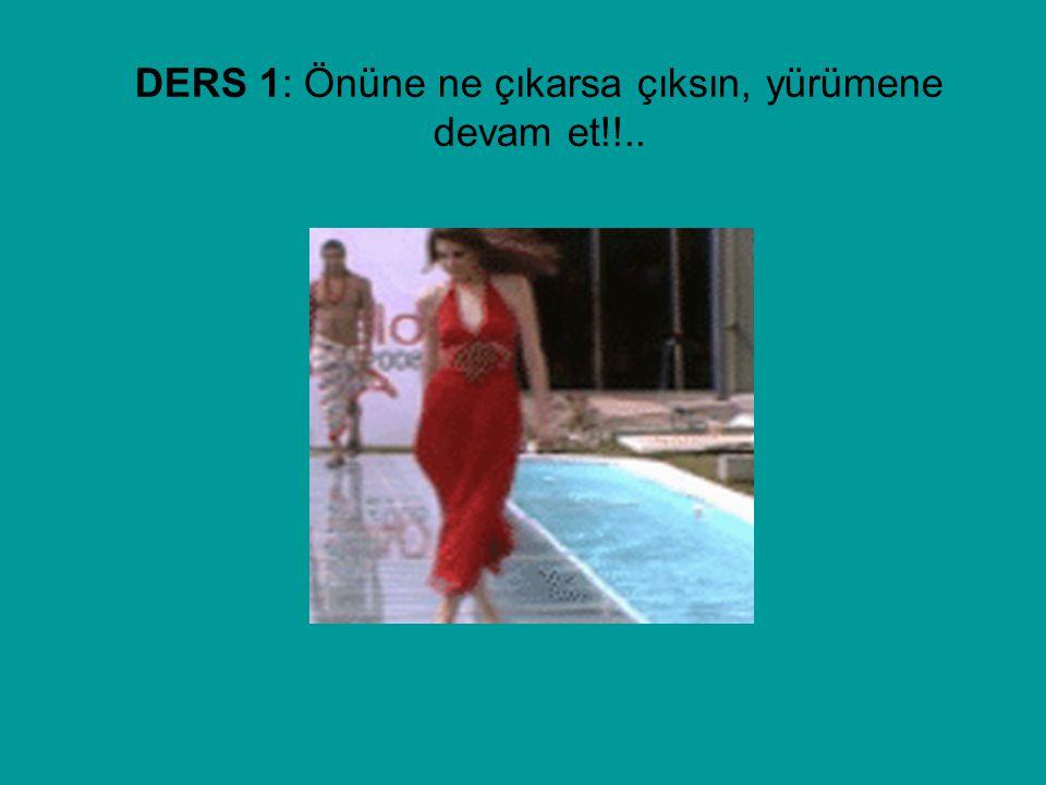 DERS 1: Önüne ne çıkarsa çıksın, yürümene devam et!!..