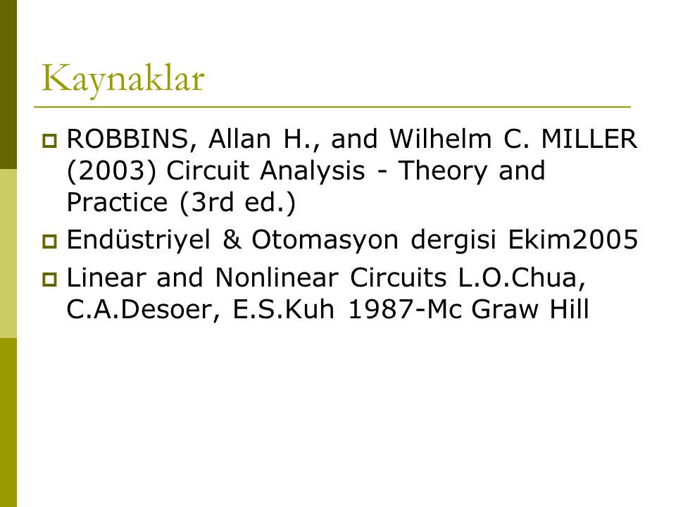 Kaynaklar  ROBBINS, Allan H., and Wilhelm C. MILLER (2003) Circuit Analysis - Theory and Practice (3rd ed.)  Endüstriyel & Otomasyon dergisi Ekim200